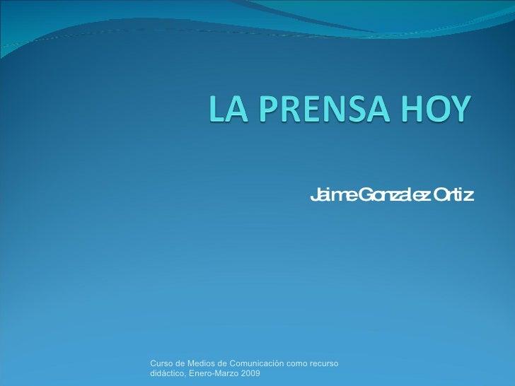 Jaime Gonzalez Ortiz Curso de Medios de Comunicación como recurso didáctico, Enero-Marzo 2009