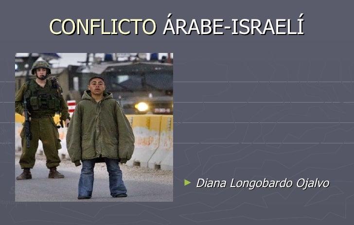 CONFLICTO  ÁRABE-ISRAELÍ <ul><li>Diana Longobardo Ojalvo </li></ul>