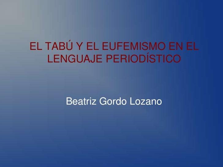 EL TABÚ Y EL EUFEMISMO EN EL   LENGUAJE PERIODÍSTICO      Beatriz Gordo Lozano