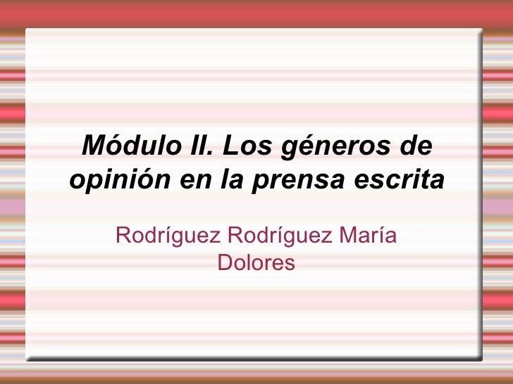 Módulo II. Los géneros de opinión en la prensa escrita Rodríguez Rodríguez María Dolores