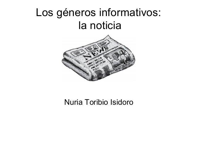 Los géneros informativos:        la noticia     Nuria Toribio Isidoro