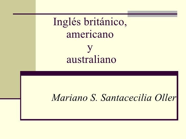 Inglés británico,  americano  y  australiano Mariano S. Santacecilia Oller