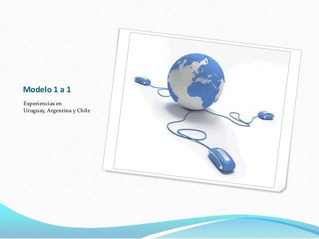 Modelo 1 a 1Experiencias enUruguay, Argentina y Chile