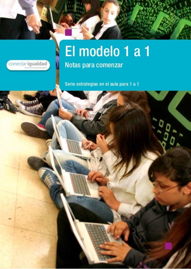 Serie estrategias en el aula para 1 a 1 El modelo 1 a 1 Notas para comenzar material de distribución gratuita
