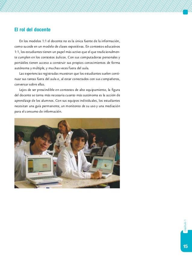 15 capítulo1 El rol del docente En los modelos 1:1 el docente no es la única fuente de la información, como sucede en un m...