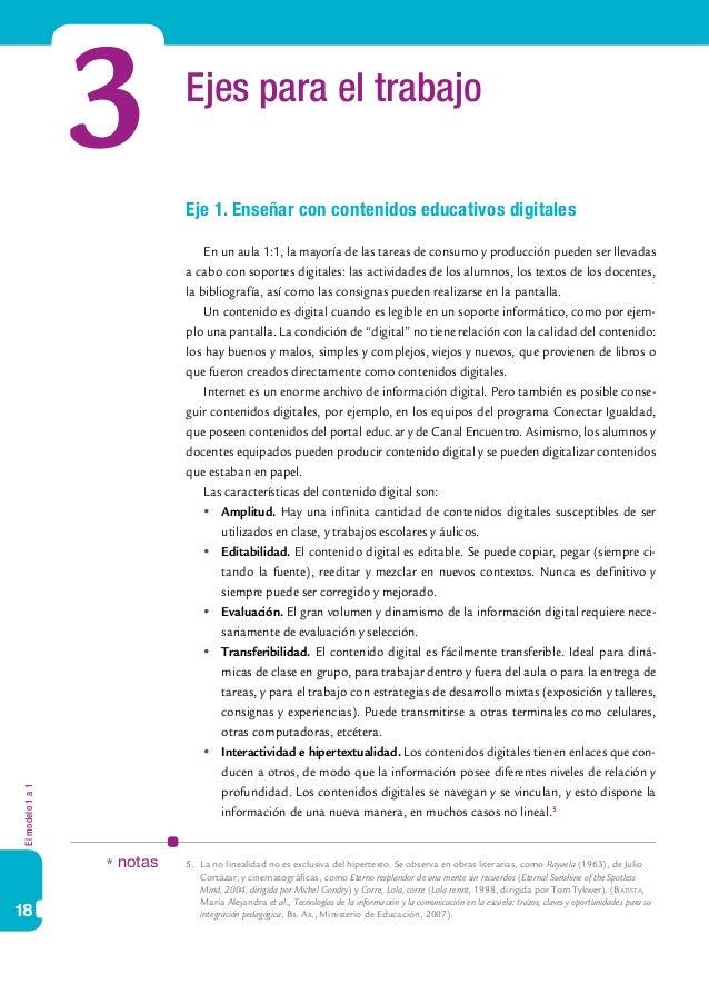 Elmodelo1a1 18 Ejes para el trabajo Eje 1. Enseñar con contenidos educativos digitales En un aula 1:1, la mayoría de las t...