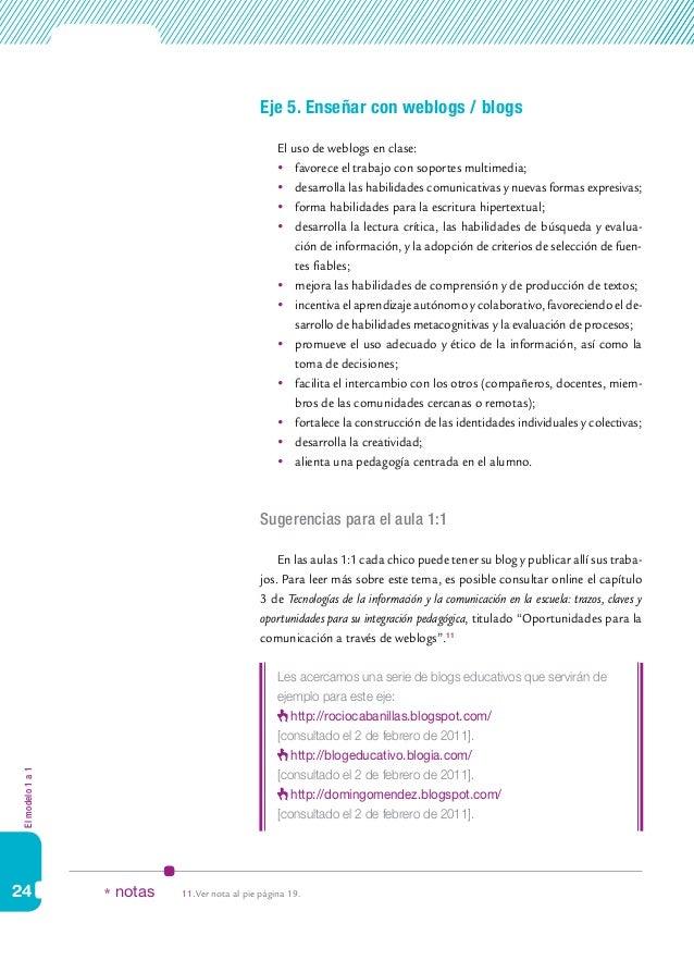 Elmodelo1a1 24 Eje 5. Enseñar con weblogs / blogs El uso de weblogs en clase:  favorece el trabajo con soportes multimed...