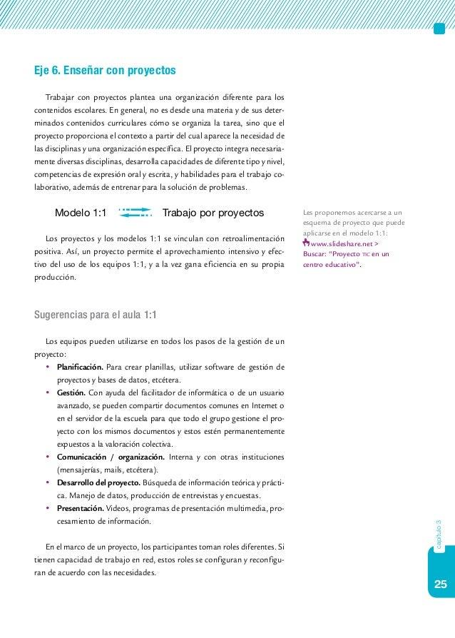 25 capítulo3 Eje 6. Enseñar con proyectos Trabajar con proyectos plantea una organización diferente para los contenidos es...