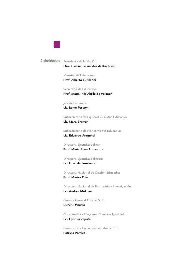 Autoridades Presidenta de la Nación Dra. Cristina Fernández de Kirchner Ministro de Educación Prof. Alberto E. Sileoni Sec...