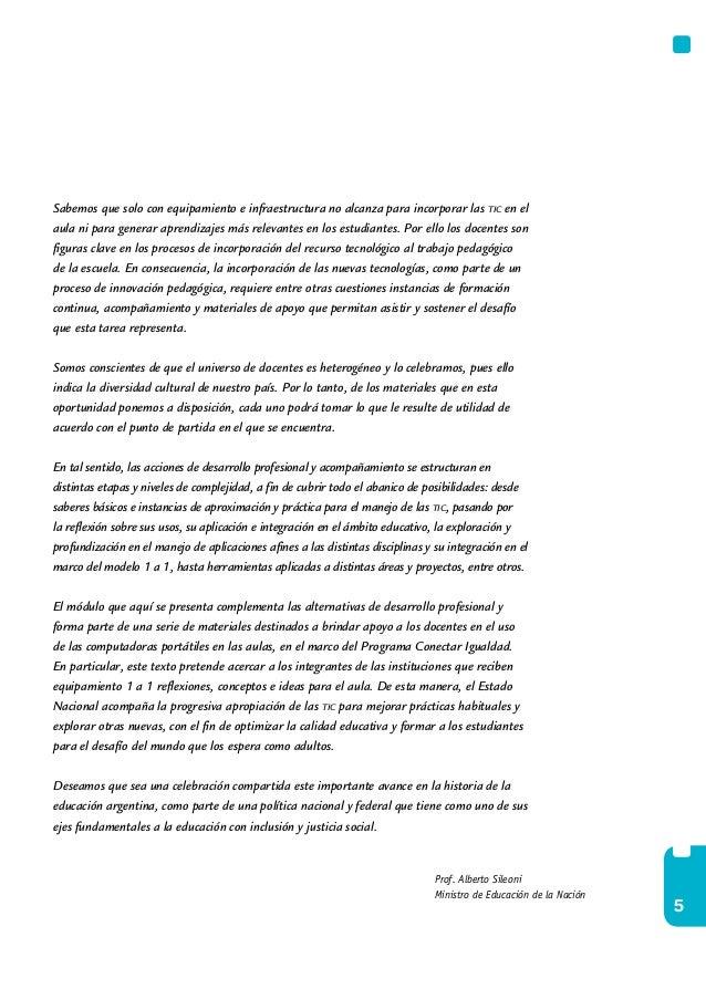 5 Prof. Alberto Sileoni Ministro de Educación de la Nación Sabemos que solo con equipamiento e infraestructura no alcanza ...