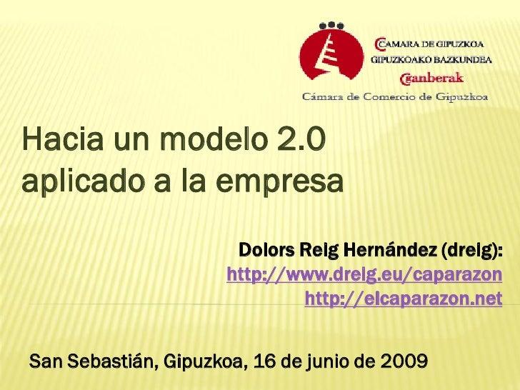 Hacia un modelo 2.0 aplicado a la empresa                       Dolors Reig Hernández (dreig):                      http:/...