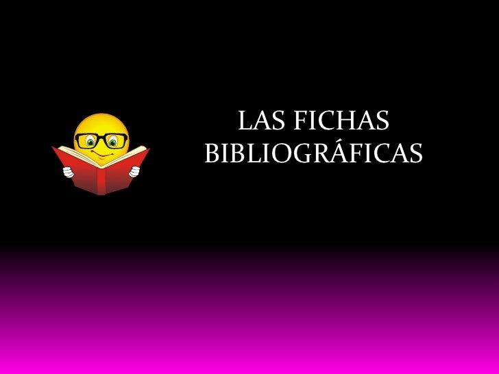 LAS FICHAS BIBLIOGRÁFICAS<br />