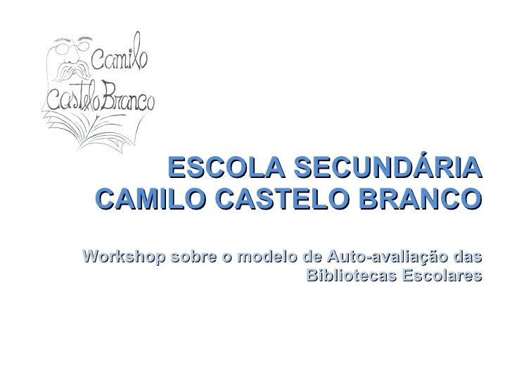ESCOLA SECUNDÁRIA CAMILO CASTELO BRANCO Workshop sobre o modelo de Auto-avaliação das Bibliotecas Escolares