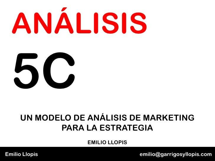 ANÁLISIS  5C     UN MODELO DE ANÁLISIS DE MARKETING            PARA LA ESTRATEGIA                  EMILIO LLOPISEmilio Llo...