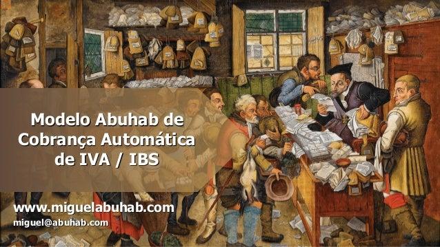 Modelo Abuhab de Cobrança Automática de IVA / IBS www.miguelabuhab.com miguel@abuhab.com