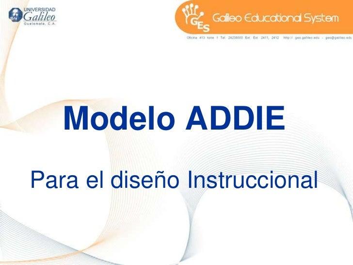 Modelo ADDIE<br />Para el diseño Instruccional<br />