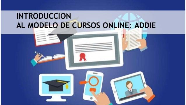 INTRODUCCION AL MODELO DE CURSOS ONLINE: ADDIE