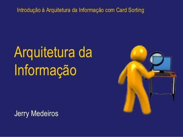 Introdução à Arquitetura da Informação com Card SortingArquitetura daInformaçãoJerry Medeiros
