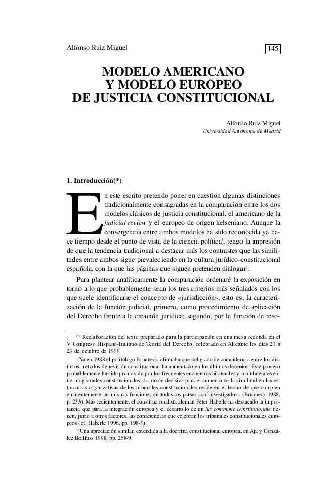 MODELO AMERICANO Y MODELO EUROPEO DE JUSTICIA CONSTITUCIONAL 1. Introducción(*) E n este escrito pretendo poner en cuestió...