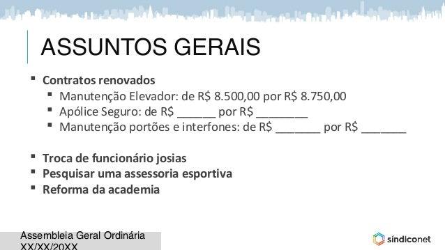 Assembleia Geral OrdináriaAssembleia Geral Ordinária ASSUNTOS GERAIS  Contratos renovados  Manutenção Elevador: de R$ 8....