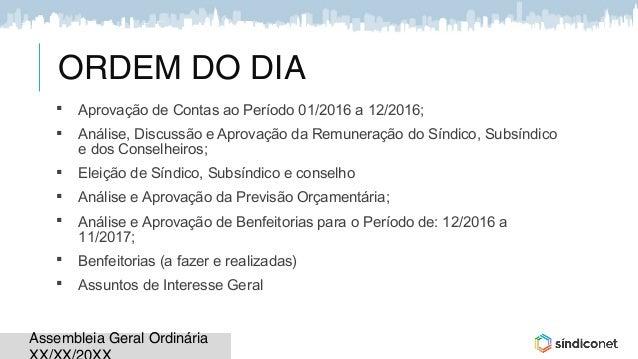 Assembleia Geral OrdináriaAssembleia Geral Ordinária ORDEM DO DIA  Aprovação de Contas ao Período 01/2016 a 12/2016;  An...