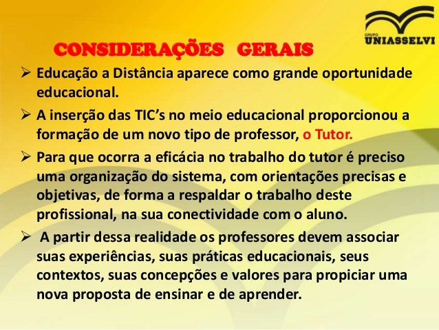 CONSIDERAÇÕES GERAIS  Educação a Distância aparece como grande oportunidade educacional.  A inserção das TIC's no meio e...