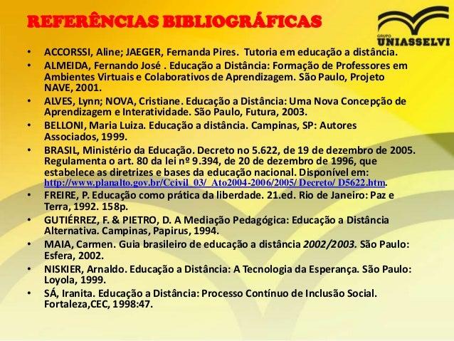 REFERÊNCIAS BIBLIOGRÁFICAS • • • • •  ACCORSSI, Aline; JAEGER, Fernanda Pires. Tutoria em educação a distância. ALMEIDA, F...