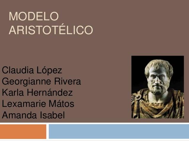 MODELOARISTOTÉLICOClaudia LópezGeorgianne RiveraKarla HernándezLexamarie MátosAmanda Isabel