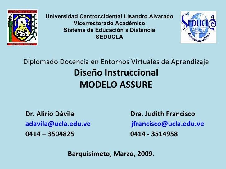 Diplomado Docencia en Entornos Virtuales de Aprendizaje Diseño Instruccional MODELO ASSURE Dr. Alirio Dávila  Dra. Judith ...