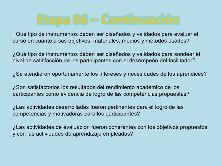 ¿ Qué tipo de instrumentos deben ser diseñados y validados para evaluar el curso en cuanto a sus objetivos, materiales, me...