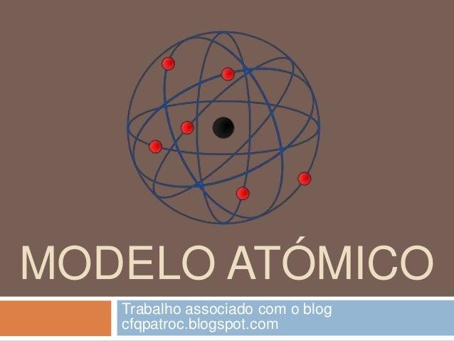 MODELO ATÓMICO  Trabalho associado com o blog  cfqpatroc.blogspot.com