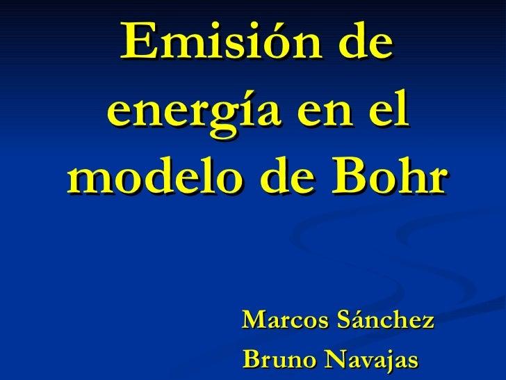 Emisión de energía en el modelo de Bohr   Marcos Sánchez    Bruno Navajas