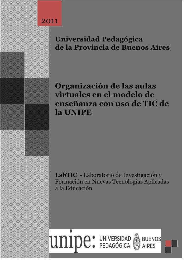 2011   Universidad Pedagógica   de la Provincia de Buenos Aires   Organización de las aulas   virtuales en el modelo de   ...