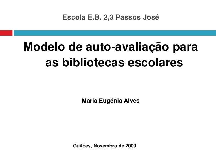 Escola E.B. 2,3 Passos José<br />Modelo de auto-avaliação para as bibliotecas escolares<br />Maria Eugénia Alves<br />Guif...
