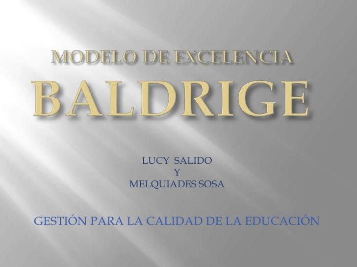 MODELO DE EXCELENCIABALDRIGE <br />LUCY  SALIDO <br />Y <br />MELQUIADES SOSA<br />GESTIÓN PARA LA CALIDAD DE LA EDUCACIÓ...