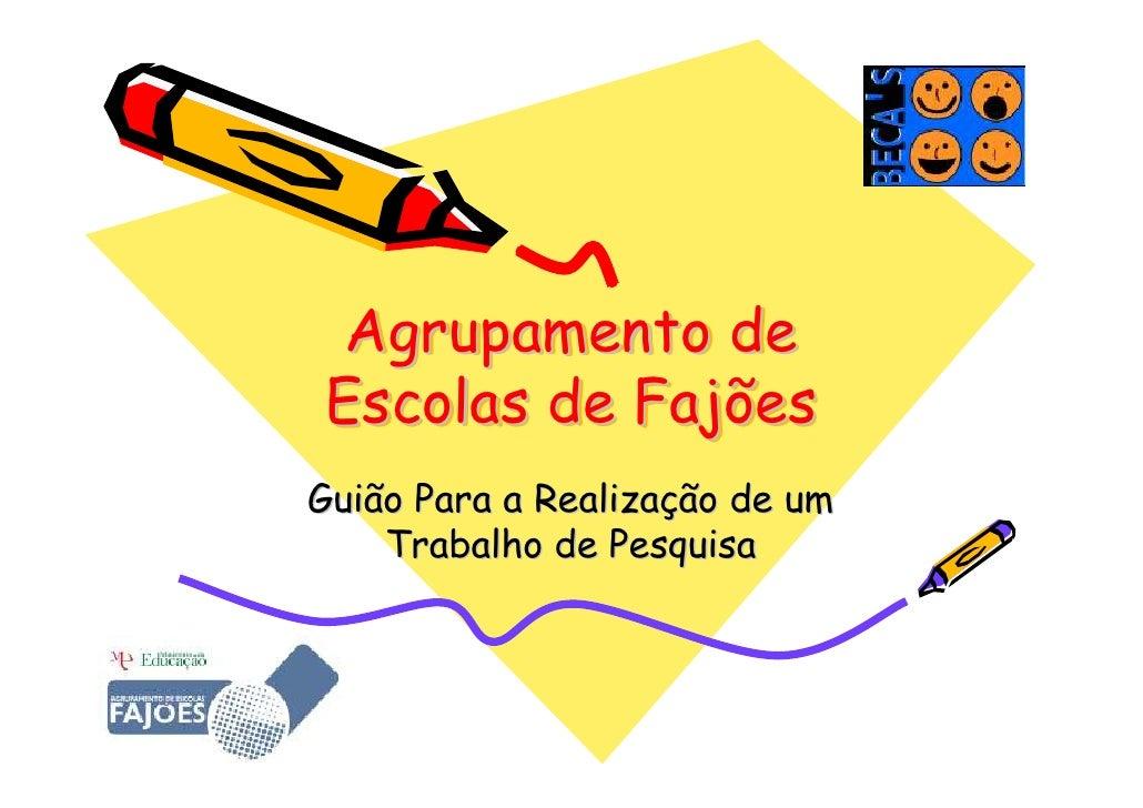 Agrupamento de Escolas de Fajões Guião Para a Realização de um     Trabalho de Pesquisa