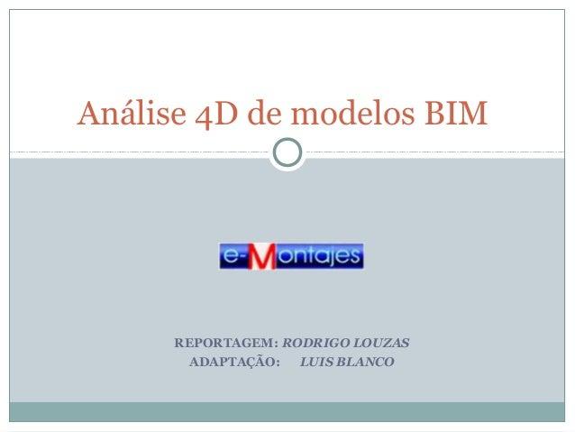 Análise 4D de modelos BIM  REPORTAGEM: RODRIGO LOUZAS ADAPTAÇÃO: LUIS BLANCO