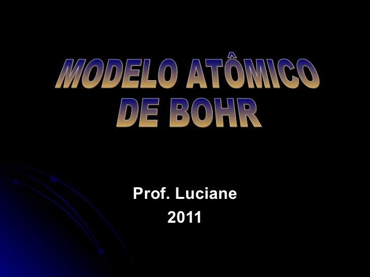 Prof. Luciane 2011 MODELO ATÔMICO DE BOHR
