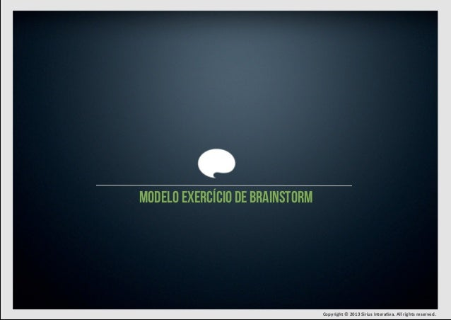 modelo exercício de brainstorm  Copyright  ©  2013  Sirius  Intera7va.  All  rights  reserved.