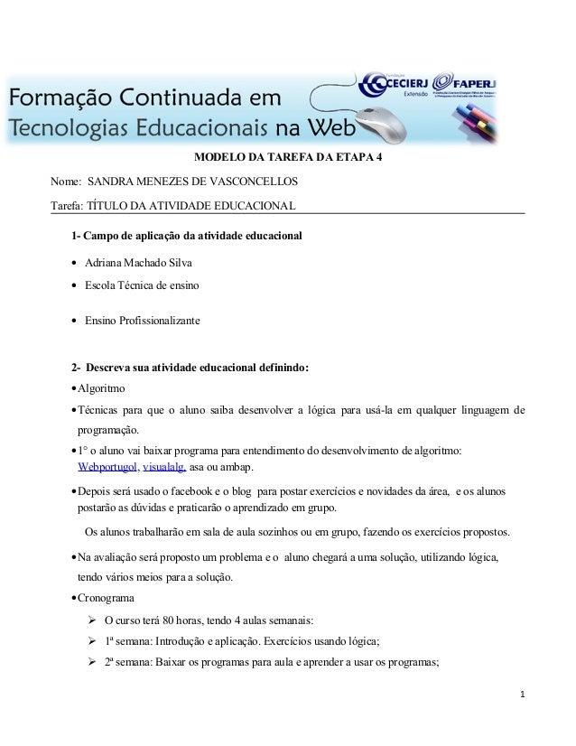 MODELO DA TAREFA DA ETAPA 4 Nome: SANDRA MENEZES DE VASCONCELLOS Tarefa: TÍTULO DA ATIVIDADE EDUCACIONAL 1- Campo de aplic...