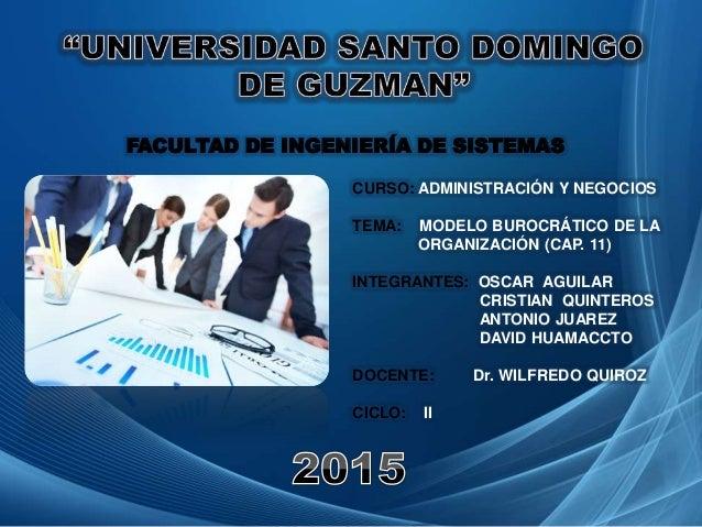 CURSO: ADMINISTRACIÓN Y NEGOCIOS TEMA: MODELO BUROCRÁTICO DE LA ORGANIZACIÓN (CAP. 11) INTEGRANTES: OSCAR AGUILAR CRISTIAN...