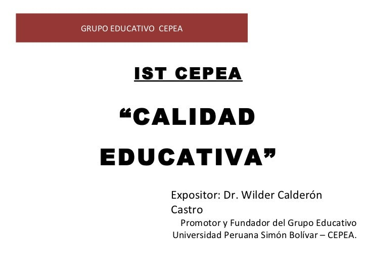 "GRUPO EDUCATIVO CEPEA          IST CEPEA       ""CALIDAD   EDUCATIVA""                  Expositor: Dr. Wilder Calderón      ..."