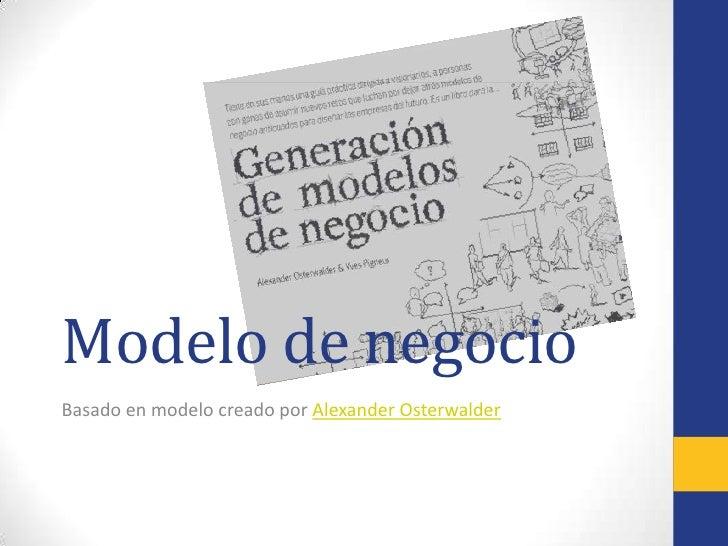 Modelo de negocio<br />Basado en modelo creado por Alexander Osterwalder<br />