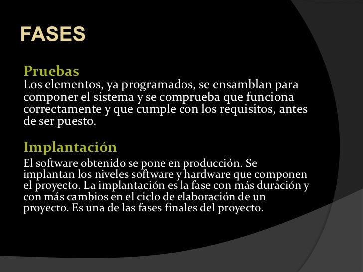 FASES<br />PruebasLos elementos, ya programados, se ensamblan para componer el sistema y se comprueba que funciona correct...