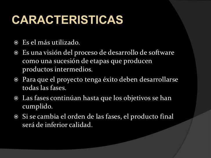 CARACTERISTICAS<br />Es el más utilizado. <br />Es una visión del proceso de desarrollo de software como una sucesión de e...