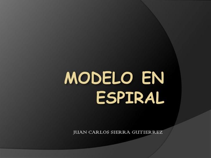 MODELOENESPIRAL<br />JUAN CARLOS SIERRA GUTIERREZ<br />