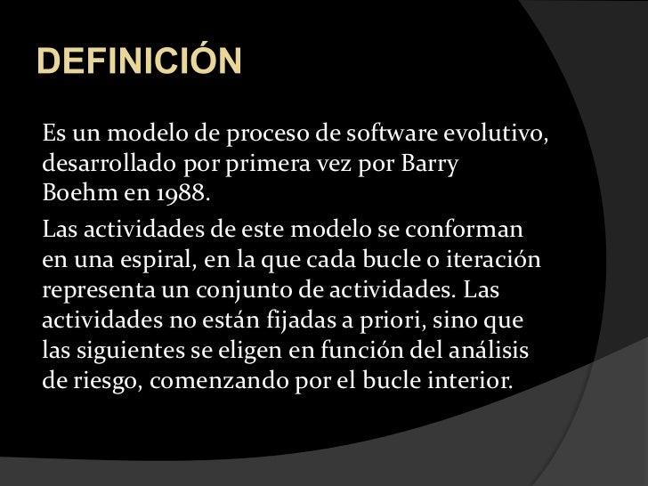 DEFINICIÓN<br />Es un modelo de proceso de software evolutivo, desarrolladopor primera vez porBarry Boehmen 1988. <br />...