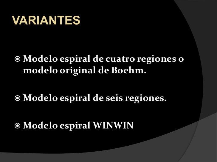 VARIANTES<br />Modelo espiral de cuatro regiones o modelo original de Boehm.<br />Modelo espiral de seis regiones.<br />Mo...