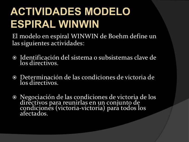 ACTIVIDADES MODELO ESPIRAL WINWIN<br />El modelo en espiral WINWIN de Boehm define un<br />las siguientes actividades:<br ...
