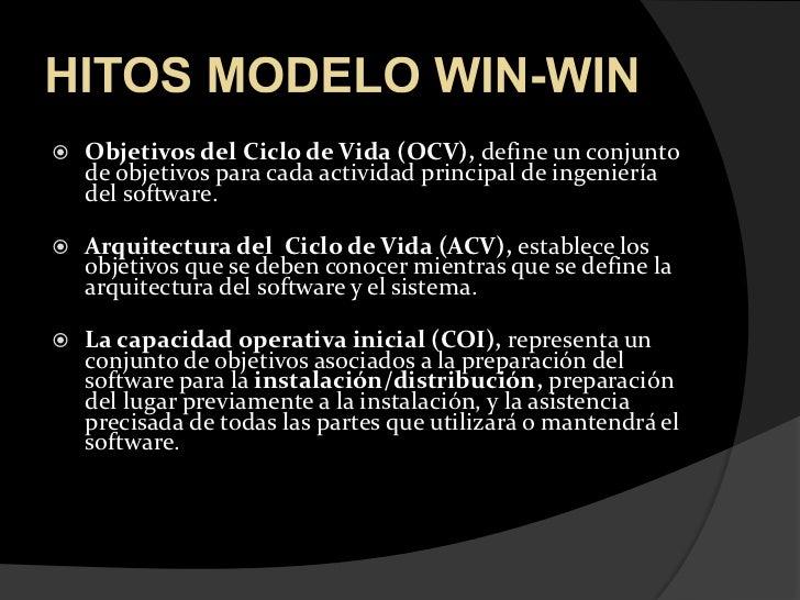 HITOS MODELO WIN-WIN<br />Objetivos del Ciclo de Vida (OCV), define un conjunto de objetivos para cada actividad principal...